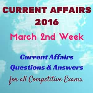 Current Affairs Quiz- March 2nd week 2016