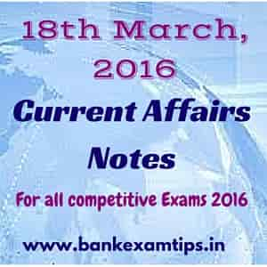 Latest Current Affairs 2016: (18th March 2016)