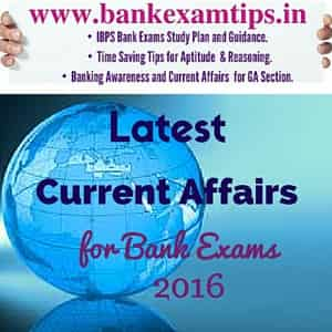 Todays Current Affairs for Bank Exams - NABARD, SBI Clerks 2016