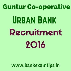 The Guntur Co-operative Urban Bank Recruitment 2016