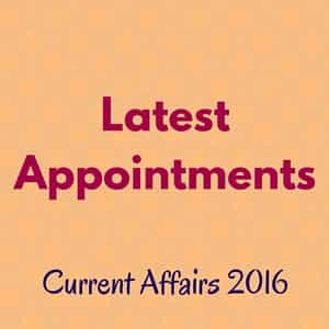 Latest Appointments - March, April 2016 | Current Affairs 2016