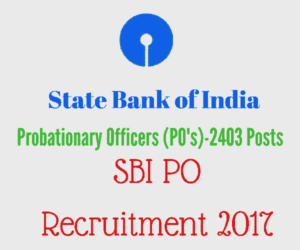 SBI PO Recruitment 2017 for 2403 Posts - SBI PO Online Application Form