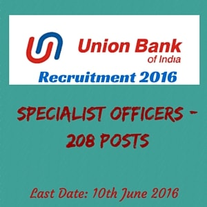 UNION BANK Recruitment 2016 for Specialist Officers - 208 Posts.
