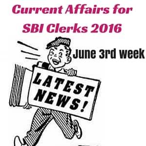 current-affairs-sbi-clerks-2016-june-3rd-week