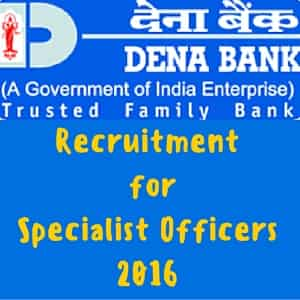 Dena Bank Recruitment 2016 for Specialist Officers