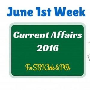 Latest Current Affairs for Bank Exams 2016 - June 1st Week