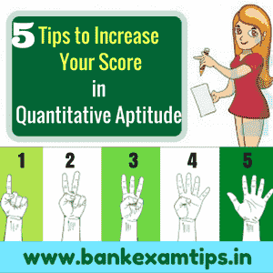 Five Tips to Increase Your Score in Quantitative Aptitude - Bank Exam Tips