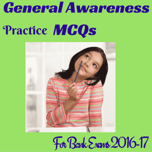 General Awareness MCQs for Bank Exams 2016 - SET 1