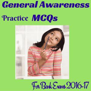 General Awareness MCQs for Bank Exams 2016 - SET 1