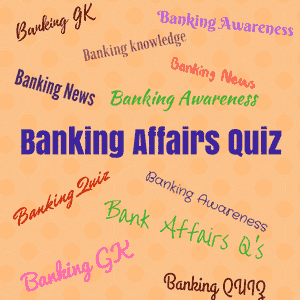 Banking Awareness Questions for Bank Exams - IBPS, SBI, RRB, RBI, NABARD and other Private Banks