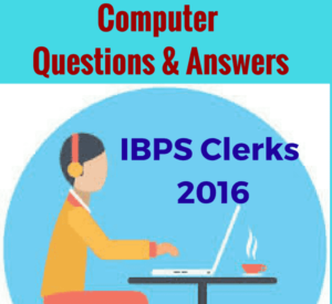 Computers Questions and Answers for IBPS Clerks 2016 |Bank Exam Tips