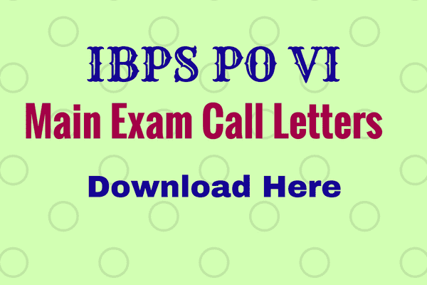 IBPS PO VI Mains Call Letter - Download Here