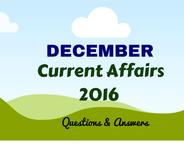 Most Important Current Affairs DECEMBER 2016 PDF FREE Download