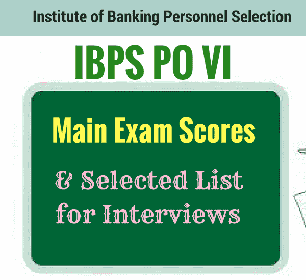 IBPS PO VI Main Exam Scores and Selected List for Interviews