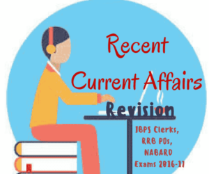 Recent Current Affairs 2016 for IBPS Clerks, RRB POs, RBI and NABARD Exams