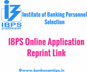 Application Reprint Link Activated for IBPS Clerk-VI, IBPS PO-VI