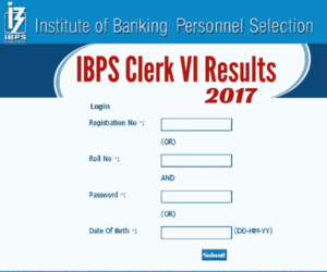 IBPS Clerk VI Cut Off Marks | IBPS Clerk VI Final Result 2017 | List of Documents to submit at the time of joining IBPS Clerk VI 2017