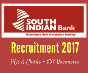 South Indian Bank Recruitment 2017 for POs and Clerks - 537 Vacancies