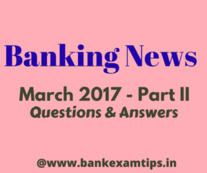 Banking News March 2017 - Latest Banking Current Affairs