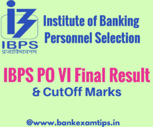 IBPS PO VI Final Result 2017 | IBPS PO VI Cut Off Marks