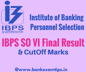 IBPS SO VI Result 2017 | IBPS SO VI-Cut Off Marks