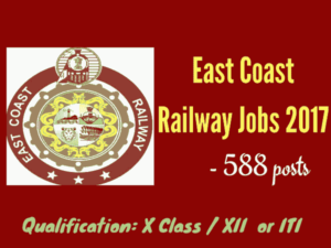 East Coast Railway Recruitment 2017 - 588 Apprentice Vacancies