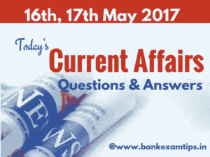 Important Current Affairs 16th, 17th May 2017