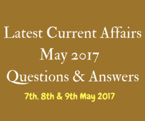 Latest Current Affairs 2017 Questions and Answers May 2017