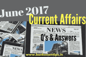 Latest Current Affairs June 1st Week 2017 | Important Questions and Answers