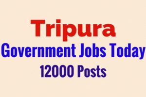 Tripura Job News Today - 12000 Posts| Latest Government Jobs in Tripura