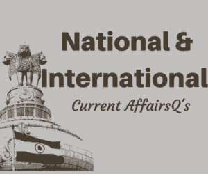 National and International Current Affairs Questions for Competitive Exams